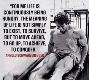 Move ahead. Conquer - Arnold quotes