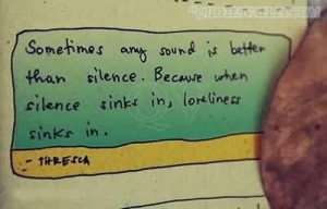 Sometimes any sound is better than silence quote