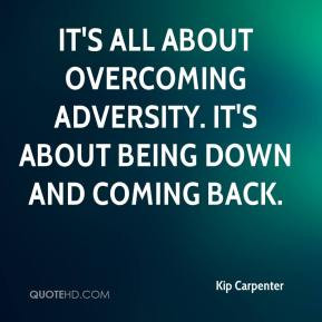 Kip Carpenter - It's all about overcoming adversity. It's about being ...