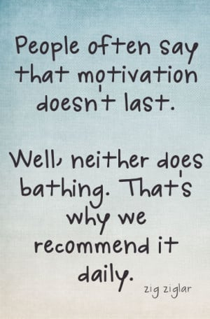 "Savvy Quote: ""People Often Say That Motivation Doesn't Last…"