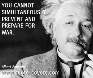 ... quotes - You cannot simultaneously prevent and prepare for war