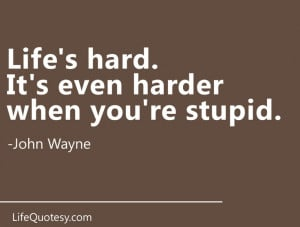 It's not easy being stupid. I can out stupid anyone. Ask my wife.