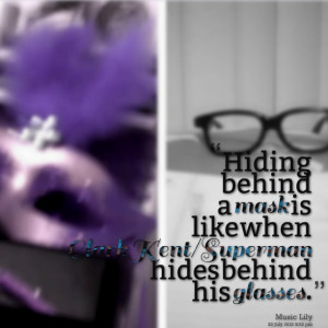 Quotes Picture: hiding behind a mask is like when clark kent/superman ...