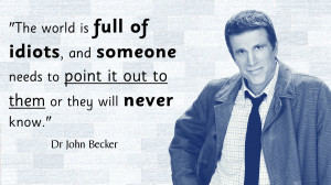 TV And Movie Quotes To Live By #4: Becker + Idiots by ...