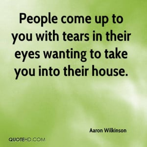 ... to you with tears in their eyes wanting to take you into their house