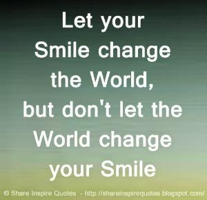 the World change your Smile | Share Inspire Quotes - Inspiring Quotes ...