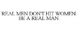 Real Men Don 39 t Hit Women Quotes
