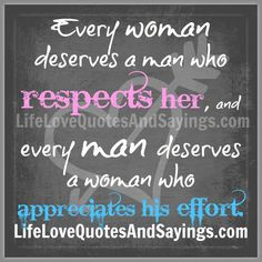 Men Treating Women Right Quotes | woman deserves a man who respects ...