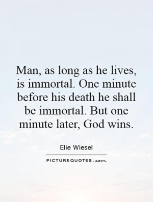God Quotes Death Quotes Immortality Quotes Elie Wiesel Quotes
