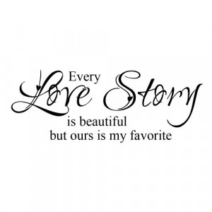 Every Love Story Is Beautiful But Ours Is My Favorite - Vinyl Wall ...