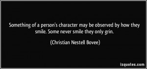 Something of a person's character may be observed by how they smile ...