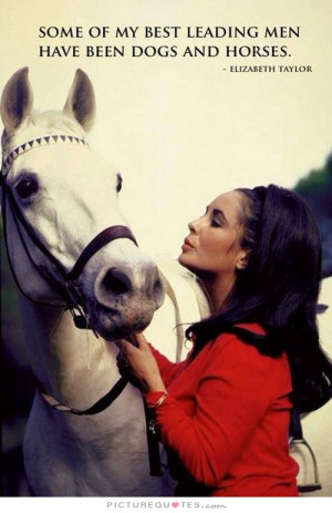 ... Quotes Horse Quotes Acting Quotes Actor Quotes Elizabeth Taylor Quotes