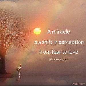 Fear and Love Quotes - A Miracle is a shift in perception from fear to ...