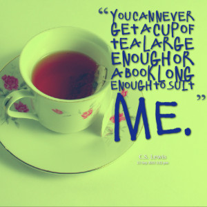 Quotes Picture: you can never get a cup of tea large enough or a book ...