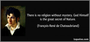 There is no religion without mystery. God Himself is the great secret ...