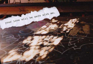 Your love will be safe with me