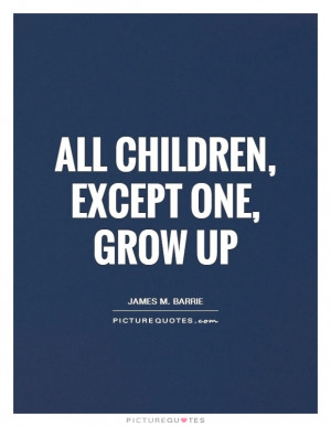 Children Quotes Growing Up Quotes Grow Up Quotes James M Barrie Quotes