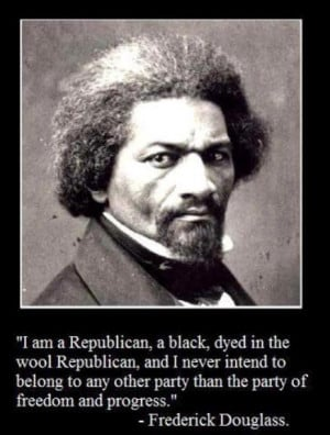 am a Republican, a black, dyed in the wool Republican, and I never ...