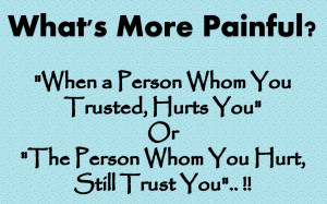 Sad Quote - When A Person Whom You Trusted, Hurts You.