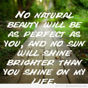 No nature beauty will be as perfect as you
