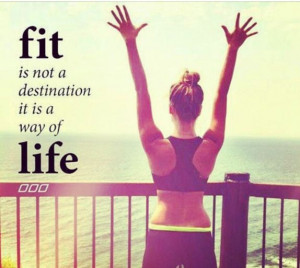 Fit is not a destination,it is a away of life