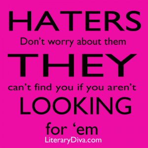 Haters Love Me Quotes Literary diva quote- haters