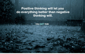 Positive thinking versus negative thinking, my opinion, just be ...