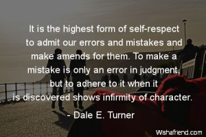 respect-It is the highest form of self-respect to admit our errors and ...