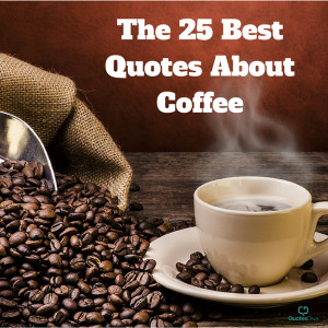 The 25 Best Quotes About Coffee
