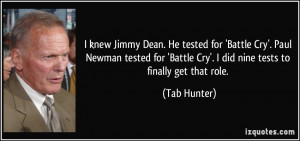 knew Jimmy Dean. He tested for 'Battle Cry'. Paul Newman tested for ...