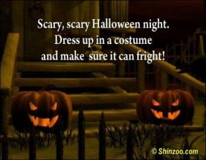 Scary scary halloween night dress up in a costume and make sure it can ...