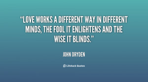 quote-John-Dryden-love-works-a-different-way-in-different-90456.png