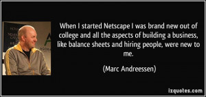 When I started Netscape I was brand new out of college and all the ...