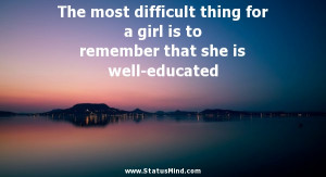 ... to remember that she is well-educated - Women Quotes - StatusMind.com