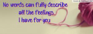 ... can fully describe all the feelings i have for you !!. , Pictures