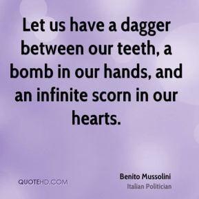Benito Mussolini - Let us have a dagger between our teeth, a bomb in ...