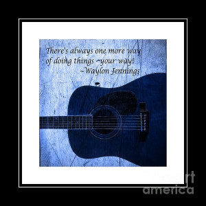 Way - Waylon Jennings by Barbara Griffin. A quote by Waylon Jennings ...