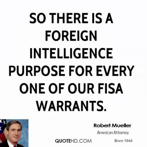 ... is a foreign intelligence purpose for every one of our FISA warrants