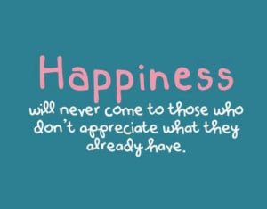 ... will never come to those who don't appreciate what theyalready have