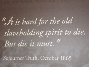 quotes from those times...Sojourner Truth, an abolitionist , and ...