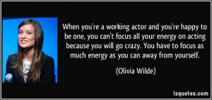When you're a working actor and you're happy to be one, you can't ...