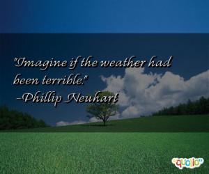 Imagine if the weather had been terrible .