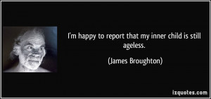 happy to report that my inner child is still ageless. - James ...