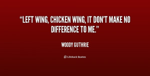 quote-Woody-Guthrie-left-wing-chicken-wing-it-dont-make-184235.png