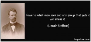 Power is what men seek and any group that gets it will abuse it ...