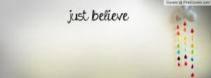 just believe Profile Facebook Covers