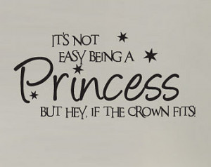 Quotes About Being A Princess It's not easy being a princess