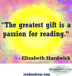 the greatest gift is a passion for reading elizabeth hardwick # quote
