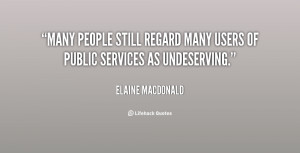 ... people still regard many users of public services as undeserving