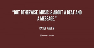 quote Casey Kasem but otherwise music is about a beat 21751 png